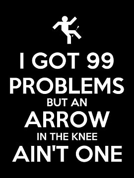 I Got 99 Problems But An Arrow In The Knee Ain't One by Royal Bros Art