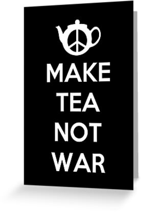 Make Tea Not War by Royal Bros Art