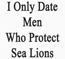 I Only Date Men Who Protect Sea Lions  by supernova23