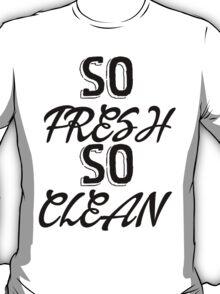 So Fresh - So Clean T-Shirt