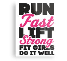 Run Fast Lift Strong Fit Girls Do It Well Metal Print