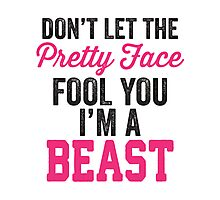 Don't Let The Pretty Face Fool You I'm A Beast (Pink) Photographic Print