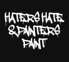 Haters hate and painters paint by digerati