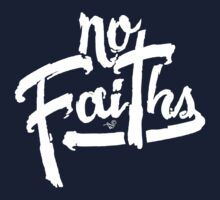 NO FAITHS wht by Tai's Tees by TAIs TEEs