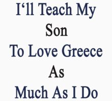 I'll Teach My Son To Love Greece As Much As I Do  by supernova23
