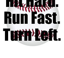 Hit Hard Run Fast Turn Left by kwg2200
