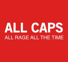 ALL CAPS. ALL RAGE ALL THE TIME by keepers