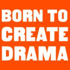Born to create drama by keepers