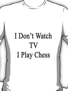 I Don't Watch TV I Play Chess  T-Shirt