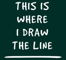 This is where I draw the line by artack
