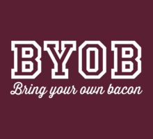 BYOB. Bring your own bacon by artack