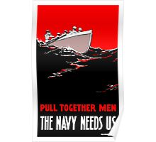 Pull Together Men The Navy Needs Us Poster