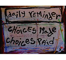 choices made choices paid Photographic Print