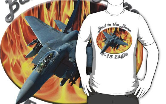 F-15 Eagle Bad To The Bone by hotcarshirts