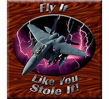 F-15 Eagle Fly It Like You Stole It Photographic Print