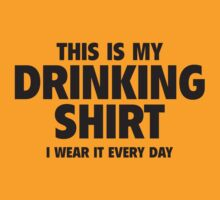 This Is My Drinking Shirt I Wear It Every Day by BrightDesign