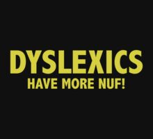 Dyslexics Have More Nuf! by BrightDesign