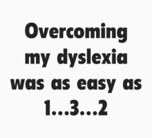 Overcoming My Dyslexia Was As Easy As 1...3...2 by BrightDesign