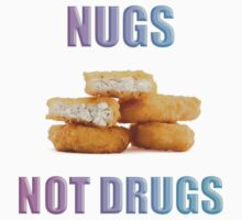 NUGS NOT DRUGS by DesignsbyJustin
