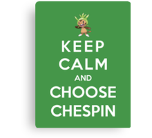 Keep Calm And Choose Chespin Canvas Print