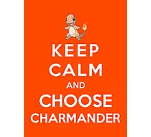 Keep Calm And Choose Charmander Photographic Print