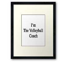 I'm The Volleyball Coach  Framed Print