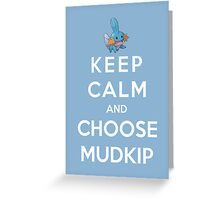 Keep Calm And Choose Mudkip Greeting Card