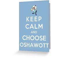Keep Calm And Choose Oshawott Greeting Card