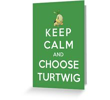 Keep Calm And Choose Turtwig Greeting Card