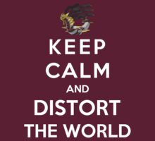 Keep Calm And Distort The World by Phaedrart