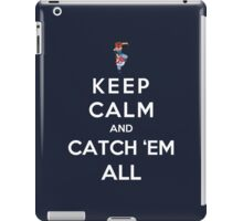 Keep Calm And Catch Em All iPad Case/Skin