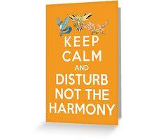 Keep Calm And Disturb Not The Harmony Greeting Card