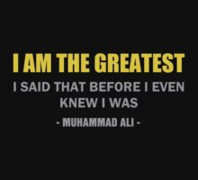 I am the greatest. I said that before I even knew I was. Muhammad Ali quotes. by logo-tshirt