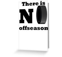 There Is No Offseason (Hockey) Greeting Card