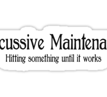 Percussive Maintenance Hitting something until it works Sticker