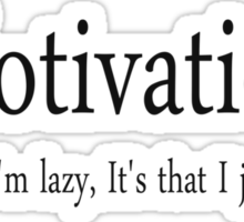 Motivation It's not that I'm lazy, It's that I just don't care Sticker