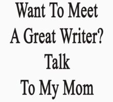 Want To Meet A Great Writer? Talk To My Mom  by supernova23