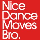 Nice Dance Moves Bro by DropBass