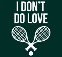 I Don't Do Love Tennis Shirt by rbx11
