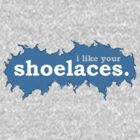 Tee: I like your shoelaces by Panthouse