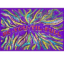 BE-YOU-TIL-FULL Photographic Print