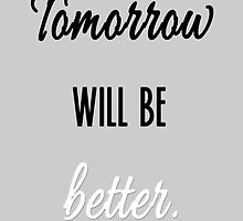 Tomorrow will be better by CupcakeNCompany