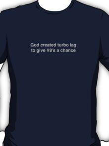 God created turbo lag to give V8's a chance - gray print T-Shirt