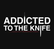 Addicted To The Knife by IsonimusXXIII