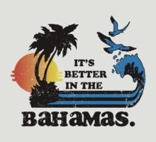 It's Better In The Bahamas by KDGrafx