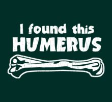 I Found This Humerus (Vintage Distressed) by robotface