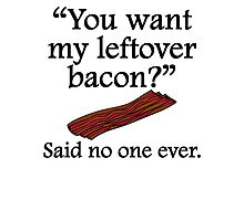 Said No One Ever: Left Over Bacon Photographic Print