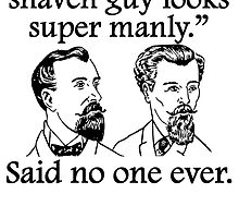 Said No One Ever: Clean Shaven Guy by kwg2200