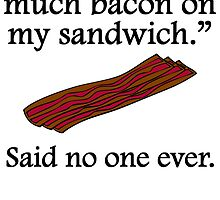 Said No One Ever: Too Much Bacon by kwg2200