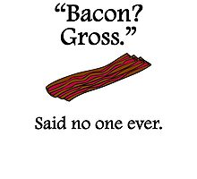 Said No One Ever: Bacon Photographic Print